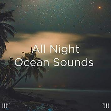 "!!!"" All Night Ocean Sounds  ""!!!"