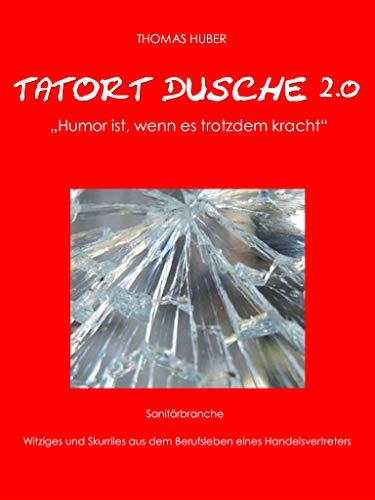 Tatort Dusche 2.0: Lustiges und Skurriles aus der Sanitärbranche. Humor rund um Bad, Dusche, Armaturen, Duschwände Duschkabinen,