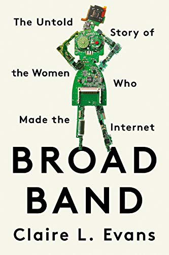 Compare Textbook Prices for Broad Band: The Untold Story of the Women Who Made the Internet Reprint Edition ISBN 9780593329443 by Evans, Claire L.