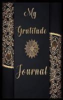My Gratitude Journal: Good Days Start with Gratitude Journal, A 1 Year Mindfulness and Thankfulness Journal