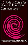 I-C-FAR: A Guide for Nurse to Physician Communication (English Edition)