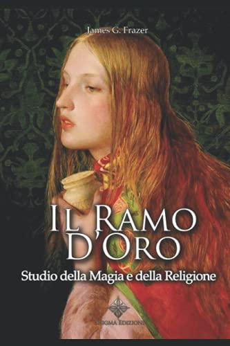 Il Ramo d'Oro: Studio della Magia e della Religione