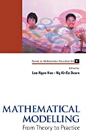 Mathematical Modelling: From Theory to Practice (Series on Mathematics Education)