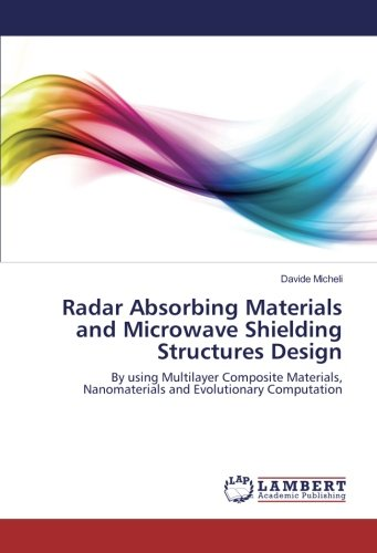 Radar Absorbing Materials and Microwave Shielding Structures Design: By using Multilayer Composite Materials, Nanomaterials and Evolutionary Computation