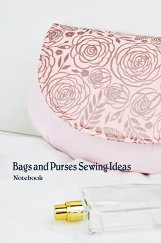 Bags and Purses Sewing Ideas Notebook: Notebook Journal  Diary/ Lined - Size 6x9 Inches 100 Pages