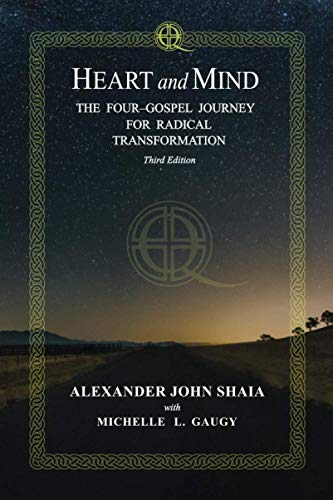 Compare Textbook Prices for Heart and Mind: The Four-Gospel Journey for Radical Transformation, Third Edition  ISBN 9781734823455 by Shaia, Alexander  John,Gaugy, Michelle G.