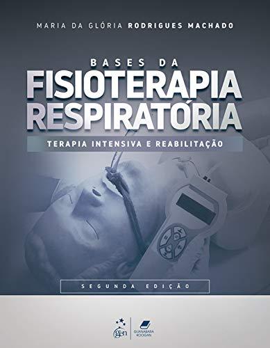 Bases da Fisioterapia Respiratória - Terapia Intensiva e Reabilitação