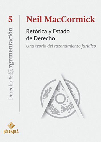 Retórica y Estado de Derecho: Una teoría del razonamiento jurídico (Derecho & Argumentación nº 5) (Spanish Edition)