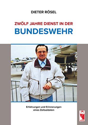 Zwölf Jahre Dienst in der Bundeswehr: Erfahrungen und Erinnerungen eines Zeitsoldaten
