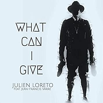 What Can I Give (feat. Jean-Francis Varre)