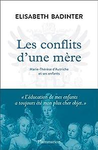Les conflits d'une mère. Marie-Thérèse d'Autriche et ses enfants par Élisabeth Badinter