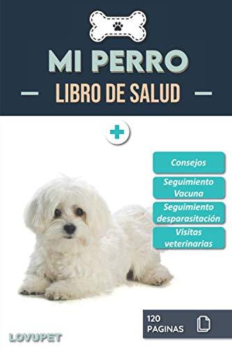 Libro de Salud - Mi Perro: Folleto de salud y seguimiento para perros | Bichón maltés | 120 páginas | Formato 15.24 x 22.86 cm