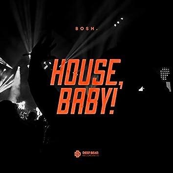 House, Baby!