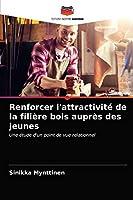 Renforcer l'attractivité de la filière bois auprès des jeunes: Une étude d'un point de vue relationnel