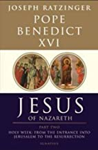 Jesus of Nazareth: Holy Week: from the Entrance into Jerusalem to the Resurrection Pt. 2 by Benedict XVI, Pope (2011) Hardcover