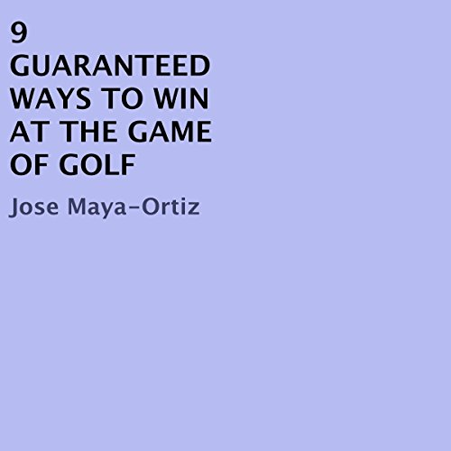 9 Guaranteed Ways to Win at the Game of Golf                   By:                                                                                                                                 Jose Maya-Ortiz                               Narrated by:                                                                                                                                 Trevor Clinger                      Length: 3 mins     5 ratings     Overall 5.0
