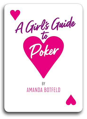 A Girl's Guide to Poker: (A book for beginners to intermediates)