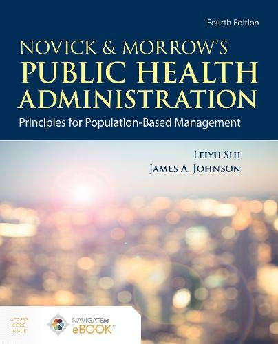 Compare Textbook Prices for Novick & Morrow's Public Health Administration: Principles for Population-Based Management: Principles for Population-Based Management 4 Edition ISBN 9781284195507 by Shi, Leiyu,Johnson, James A.