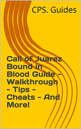 Call of Juarez Bound in Blood Guide - Walkthrough - Tips - Cheats - And More! (English Edition)
