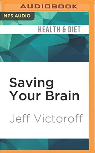 Saving Your Brain: The Revolutionary Plan to Boost Brain Power, Improve Memory, and Protect Yourself Against Aging and Alzheimers