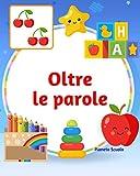 oltre le parole: libro per bambini e ragazzi autistici - autismo giochi - ediz. a colori - libro autismo bambini e ragazzi