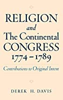 Religion and the Continental Congress, 1774-1789: Contributions to Original Intent (Religion in America)