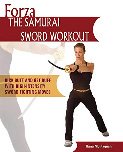 Forza The Samurai Sword Workout: Kick Butt and Get Buff with High-Intensity Sword Fighting Moves (Dirty Everyday Slang)