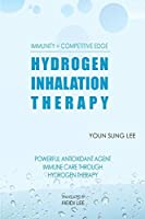 Immunity=Competitive Edge Hydrogen Inhalation Therapy: Powerful Antioxidant Agent Hydrogen Inhalation Therapy