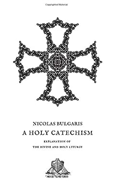 A Holy Catechism: Explanation of the Divine and Holy Liturgy (Nihil Sine Deo)