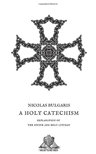 A Holy Catechism: Explanation of  the Divine and Holy Liturgy (Nihil Sine Deo, Band 28)