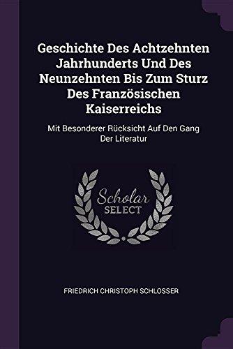 GESCHICHTE DES ACHTZEHNTEN JAH: Mit Besonderer Rücksicht Auf Den Gang Der Literatur