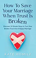 How to Save Your Marriage When Trust Is Broken