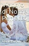 Viaggio di Nozze Perfetto: Guida pratica per creare una Luna di Miele da Sogno! (Italian Edition)