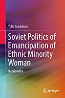 Soviet Politics of Emancipation of Ethnic Minority Woman: Natsionalka