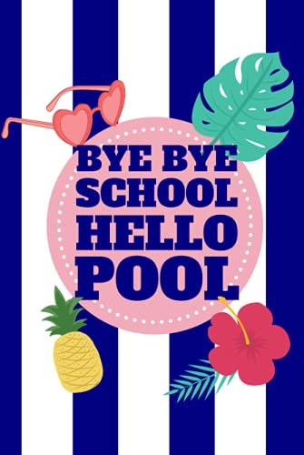 Bye Bye School Hello Pool: Hardcover Notebook Journal Compact Lined