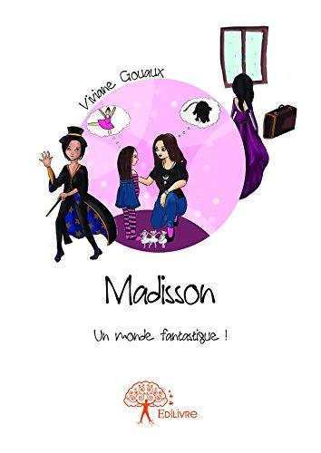 Madisson: Un monde fantastique ! (CLASSIQUE) (French Edition)