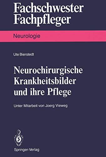 Neurochirurgische Krankheitsbilder und ihre Pflege (Fachschwester - Fachpfleger / Neurologie) (German Edition)
