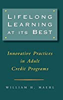 Lifelong Learning at Its Best: Innovative Practices in Adult Credit Programs (Jossey Bass Higher & Adult Education Series)