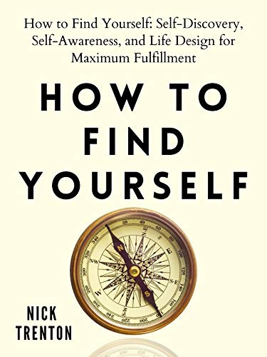 How to Find Yourself: Self-Discovery, Self-Awareness, and Life Design for Maximum Fulfillment (English Edition)
