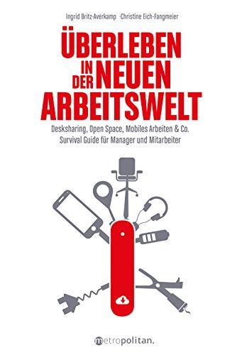 Überleben in der neuen Arbeitswelt (metropolitan Bücher): Desk Sharing, Open Space, Mobiles Arbeiten & Co.; Survival Guide für Manager und Mitarbeiter