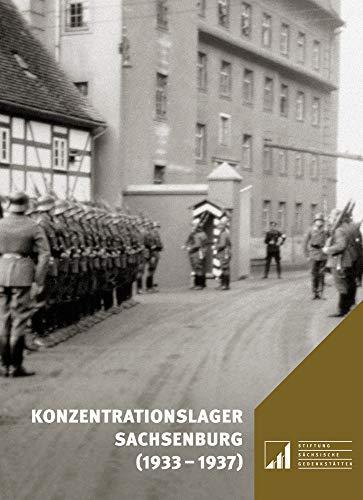 Konzentrationslager Sachsenburg (1933–1937) (Sächsische Gedenkstätten / Zur Erinnerung an die Opfer politischer Gewaltherrschaft, Band 16)