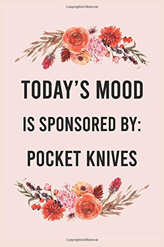 Today's mood is sponsored by pocket knives: funny notebook for women men, cute journal for writing, appreciation birthday christmas gift for pocket knives lovers