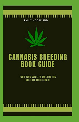 CANNABIS BREEDING BOOK GUIDE: Your book guide to breeding the best cannabis strain