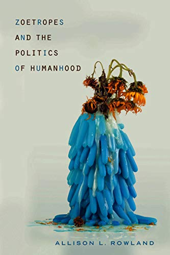 Zoetropes and the Politics of Humanhood (Rhetoric and Materiality) (English Edition)