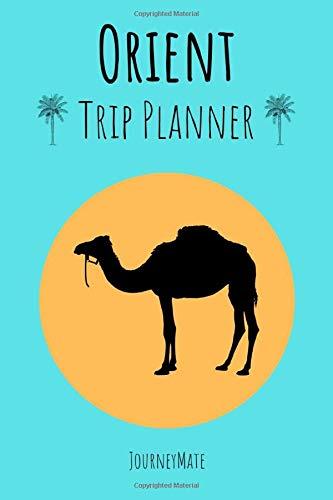 Trip Planner Orient: A5 Notebook for Planning a Trip to Orient | Perfect Gift for Orient Trip | Bugdet Planner | Calendar | Checklists  JourneyMate