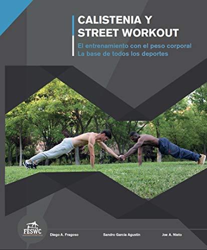Calistenia y Street Workout: El entrenamiento con el peso corporal. La base de todos los deportes.: El entrenamiento con el peso corporal. La base de todos los deportes.