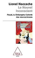 Le Nouvel Inconscient - Freud, le Christophe Colomb des neurosciences de Lionel Naccache