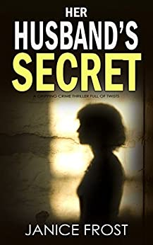 HER HUSBAND'S SECRET a gripping crime thriller full of twists (Detective Ava Merry Book 3) by [JANICE FROST]