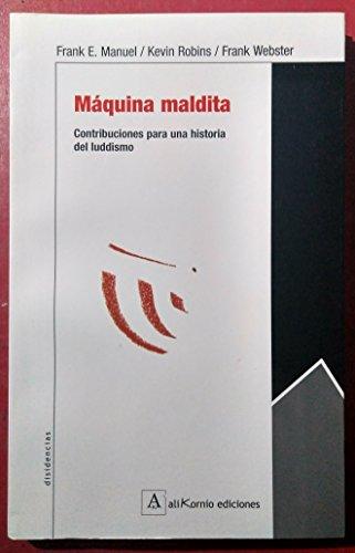 Maquina Maldita. Contribuciones Para Una Historia Del Ludismo