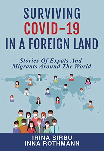 Surviving Covid-19 in a Foreign Land: Stories of Expats and Migrants Around the World